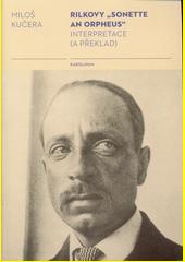 Rilkovy  Sonette an Orpheus  : interpretace (a překlad)  (odkaz v elektronickém katalogu)