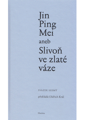 Jin Ping Mei, aneb, Slivoň ve zlaté váze. Svazek sedmý  (odkaz v elektronickém katalogu)