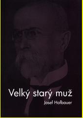 Velký starý muž : kniha o Masarykovi  (odkaz v elektronickém katalogu)