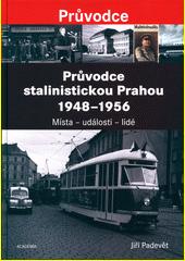 Průvodce stalinistickou Prahou 1948-1956 : místa - události - lidé  (odkaz v elektronickém katalogu)