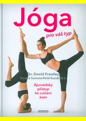 Jóga pro váš typ : ájurvédský přístup ke cvičení ásan  (odkaz v elektronickém katalogu)