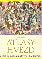 Atlasy hvězd : cesta do nebe a zlatý věk kartografie  (odkaz v elektronickém katalogu)