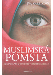 Muslimská pomsta : pokračování knižního hitu Muslimské peklo  (odkaz v elektronickém katalogu)