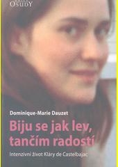 Biju se jak lev, tančím radostí : intenzivní život Kláry de Castelbajac  (odkaz v elektronickém katalogu)