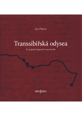 Transsibiřská odysea : po stopách legionáře Jana Kouby  (odkaz v elektronickém katalogu)