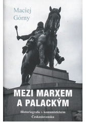 Mezi Marxem a Palackým : historiografie v komunistickém Československu  (odkaz v elektronickém katalogu)