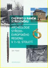 Chebsko v raném středověku : archeologie středoevropského regionu v 7.-12. století  (odkaz v elektronickém katalogu)