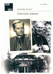 Internace biskupů : internace biskupů Josefa Hloucha a Karla Skoupého  (odkaz v elektronickém katalogu)