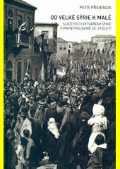 Od Velké Sýrie k malé : složitosti vytváření Sýrie v první polovině 20. století  (odkaz v elektronickém katalogu)
