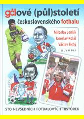 Gólové (půl)století československého fotbalu  (odkaz v elektronickém katalogu)