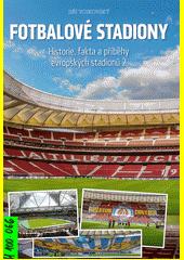 Fotbalové stadiony : historie, fakta a příběhy evropských stadionů 2  (odkaz v elektronickém katalogu)