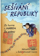 Sešívání republiky : za humna s Markem Šalandou  (odkaz v elektronickém katalogu)