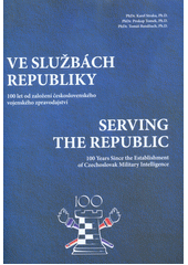 Ve službách republiky : 100 let od založení československého vojenského zpravodajství = Seving the republic : 100 years since the establishment of Czechoslovak military intelligence  (odkaz v elektronickém katalogu)