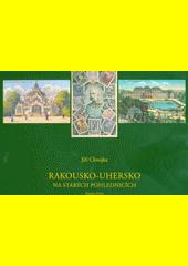 Rakousko-Uhersko na starých pohlednicích  (odkaz v elektronickém katalogu)