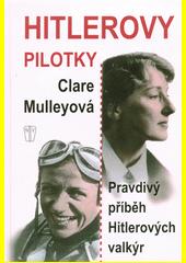 Hitlerovy pilotky : pravdivý příběh Hitlerových valkýr  (odkaz v elektronickém katalogu)