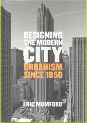 Designing the modern city : urbanism since 1850  (odkaz v elektronickém katalogu)