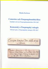 Comenius och Finspongshandskriften : samlade verk om Finspongshandskriften 1991-2017 = Komenský a Finspongský rukopis : sebrané spisy o Finspongském rukopise 1997-2017  (odkaz v elektronickém katalogu)
