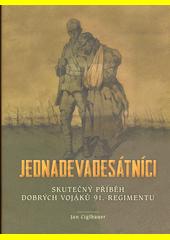 Jednadevadesátníci : skutečný příběh dobrých vojáků 91. regimentu  (odkaz v elektronickém katalogu)