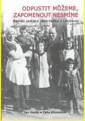 Odpustit můžeme, zapomenou nesmíme : paměti sedláka Jana Vaňka z Litultovic  (odkaz v elektronickém katalogu)