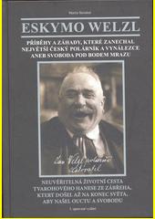 Eskymo Welzl : příběhy a záhady, které zanechal největší český polárník a vynálezce, aneb, Svoboda pod bodem mrazu  (odkaz v elektronickém katalogu)
