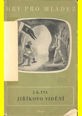 Jiříkovo vidění : národní báchorka v pěti odděleních  (odkaz v elektronickém katalogu)