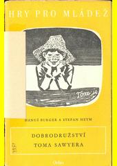 Dobrodružství Toma Sawyera : dobrodružná hra pro mládež podle motivů románu M. Twaina v šesti obrazech  (odkaz v elektronickém katalogu)