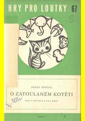 O zatoulaném kotěti : hra o dětech a pro děti : loutkové leporelo  (odkaz v elektronickém katalogu)