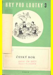 Český rok : maňásková lidová suita o pěti obrazech  (odkaz v elektronickém katalogu)