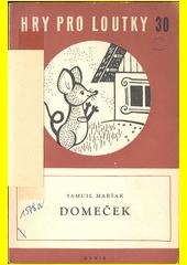 Domeček : maňásková hra o třech obrazech s předehrou a dohrou  (odkaz v elektronickém katalogu)