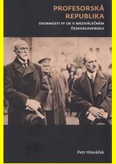 Profesorská republika : osobnosti FF UK v meziválečném Československu  (odkaz v elektronickém katalogu)