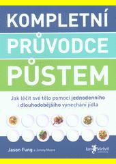 Kompletní průvodce půstem : jak léčit své tělo pomocí jednodenního i dlouhodobějšího vynechávání jídla  (odkaz v elektronickém katalogu)