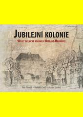 Jubilejní kolonie : 90 let dělnické kolonie v Ostravě-Hrabůvce  (odkaz v elektronickém katalogu)