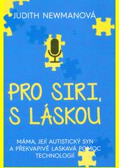 Pro Siri, s láskou : máma, její autistický syn a překvapivě laskavá pomoc technologií  (odkaz v elektronickém katalogu)