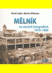 Mělník na starých fotografiích 1970-1989  (odkaz v elektronickém katalogu)