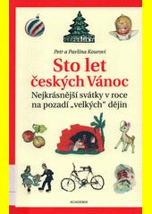 Sto let českých Vánoc : nejkrásnější svátky v roce na pozadí  velkých  dějin  (odkaz v elektronickém katalogu)