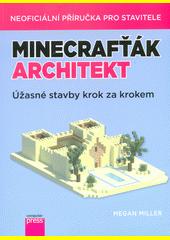 Minecrafťák architekt : úžasné stavby krok za krokem  (odkaz v elektronickém katalogu)