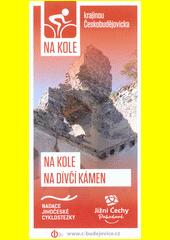 Na kole krajinou Českobudějovicka. 1, Na kole na Dívčí Kámen  (odkaz v elektronickém katalogu)