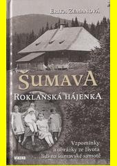Šumava - Roklanská hájenka : vzpomínky a obrázky ze života lidí na šumavské samotě  (odkaz v elektronickém katalogu)