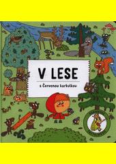 V lese s Červenou karkulkou  (odkaz v elektronickém katalogu)