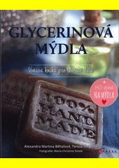 Glycerinová mýdla : voňavá kniha pro tvořivé duše  (odkaz v elektronickém katalogu)