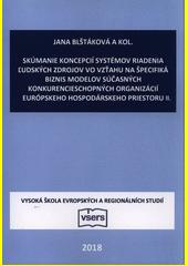 Skúmanie koncepcií systémov riadenia ľudských zdrojov vo vzťahu na špecifiká biznis modelov súčasných konkurencieschopných organizácií európskeho hospodárskeho priestoru II. : recenzovaný zborník vedeckých prác  (odkaz v elektronickém katalogu)