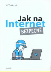 Jak na Internet bezpečně  (odkaz v elektronickém katalogu)