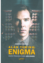 Alan Turing: Enigma. Andrew Hodges ; z anglického originálu Alan Turing: The Enigma ... přeložil Martin Nový (odkaz v elektronickém katalogu)
