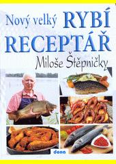 Nový velký rybí receptář Miloše Štěpničky (odkaz v elektronickém katalogu)