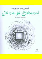 Já nic, já Mohamed : vyprávěcí knížka  (odkaz v elektronickém katalogu)
