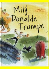 Milý Donalde Trumpe  (odkaz v elektronickém katalogu)