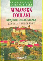 Šumavská toulání - Krajinou Zlaté stezky  (odkaz v elektronickém katalogu)