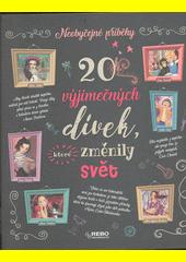 20 výjimečných dívek, které změnily svět  (odkaz v elektronickém katalogu)