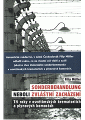 Sonderbehandlung, neboli, Zvláštní zacházení : tři roky v osvětimských krematoriích a plynových komorách  (odkaz v elektronickém katalogu)