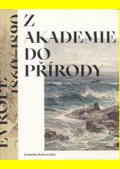 Z akademie do přírody : podoby krajinomalby ve střední Evropě 1860-1890  (odkaz v elektronickém katalogu)